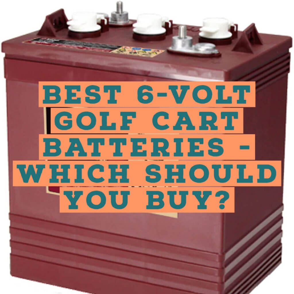 Best 6 Volt Golf Cart Batteries