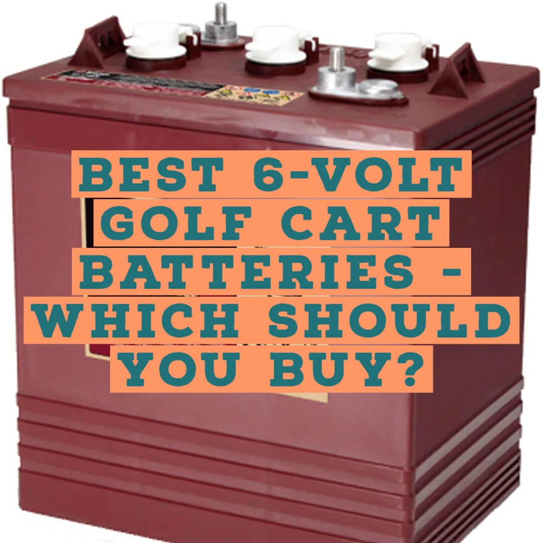 Best 6-Volt Golf Cart Batteries - Which Should You Buy?